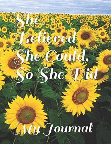 She Believed She Could, So She Did: An Inspirational Sunflower Cover Design Journal For You