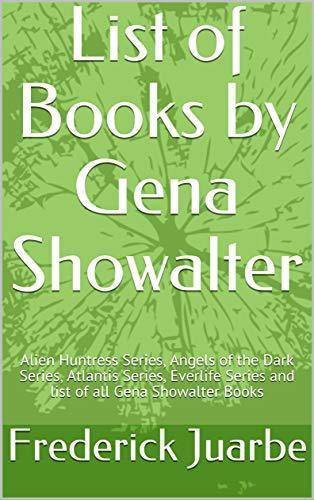 List of Books by Gena Showalter: Alien Huntress Series, Angels of the Dark Series, Atlantis Series, Everlife Series and list of all Gena Showalter Books