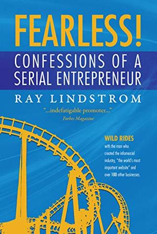"""FEARLESS! Confessions of a Serial Entrepreneur: Wild Rides with the man who created the infomercial industry, """"the world's most important website"""" and over 100 other businesses."""