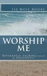 Worship Me: Reverently, Sacrificially & Obediently