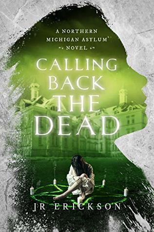 Calling Back the Dead: A Northern Michigan Asylum Novel
