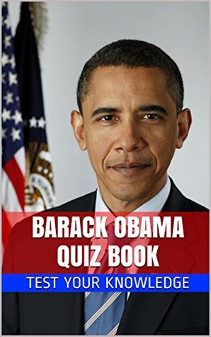 Barack Obama Quiz Book - 50 Fun & Fact Filled Questions About The 44th President of The United States Barack Obama