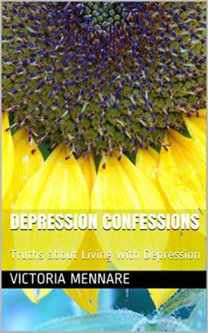 Depression Confessions: Truths about Living with Depression