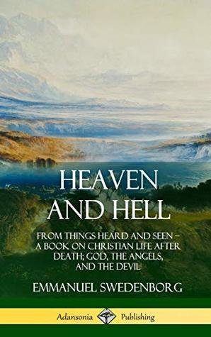 Heaven and Hell: From Things Heard and Seen, A Book on Christian Life After Death; God, the Angels, and the Devil