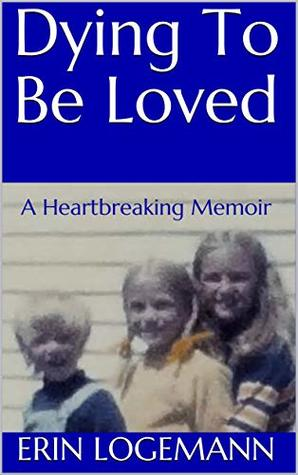 Dying To Be Loved: A Heartbreaking Memoir