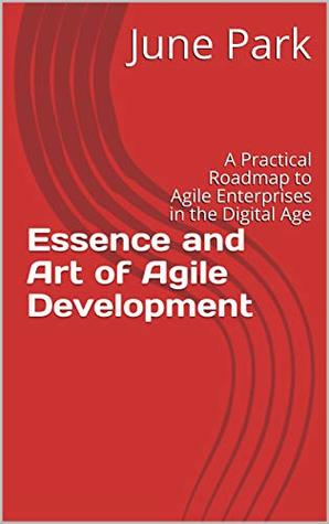 Essence and Art of Agile Development: A Practical Roadmap to Agile Enterprises in the Digital Age