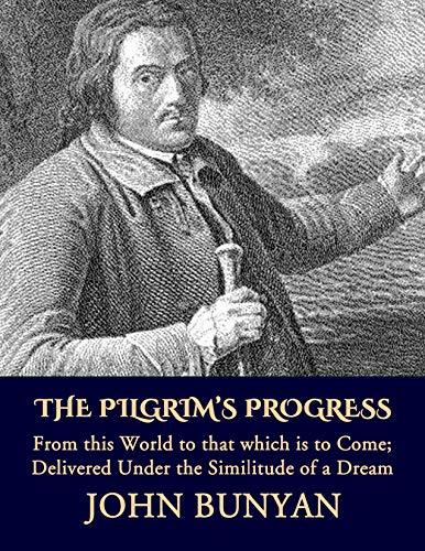 The Pilgrim's Progress from this World to that Which is to Come: Delivered Under the Similitude of a Dream
