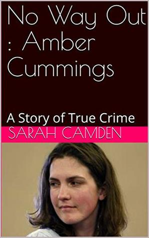 No Way Out : Amber Cummings: A Story of True Crime