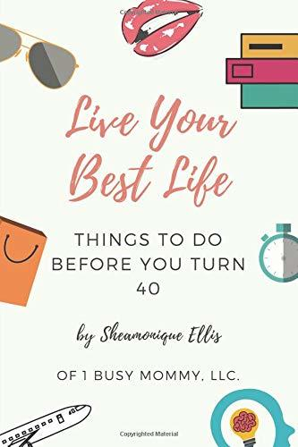 Live Your Best Life: Things To Do Before You Turn 40