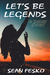 Let's Be Legends by Sean Fesko
