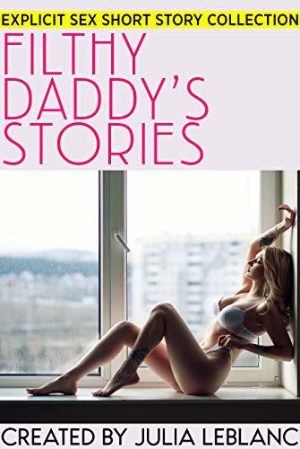 Filthy Daddy's Stories - Explicit Sex Short Story Collection