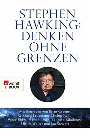 Stephen Hawking: Denken ohne Grenzen: Mit Beiträgen u. a. von Brian Greene, Reinhold Beckmann, Michio Kaku, Vince Ebert, Harald Lesch, Leonard Mlodinow, Ulrich Walter und Ian Stewart