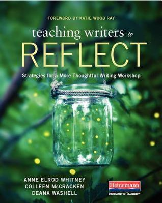 Teaching Writers to Reflect: Strategies for a More Thoughtful Writing Workshop