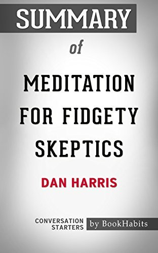 Summary of Meditation for Fidgety Skeptics: A 10% Happier How-to Book: Conversation Starters