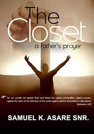 The Closet: Father's Prayer to His Children (10 Lessons My Father Never Taught Me Book 1)