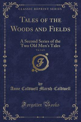 Tales of the Woods and Fields, Vol. 3 of 3: A Second Series of the Two Old Men's Tales