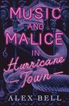 Music and Malice in Hurricane Town by Alex Bell