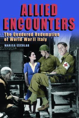 Allied Encounters: The Gendered Redemption of World War II Italy