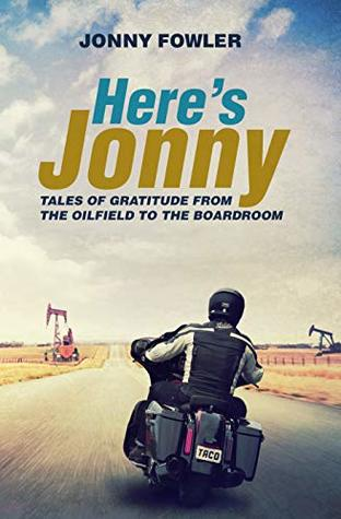 Here's Jonny:: Tales of Gratitude from the Oilfield to the Boardroom