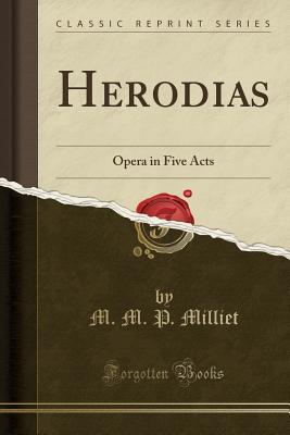 Herodias: Opera in Five Acts