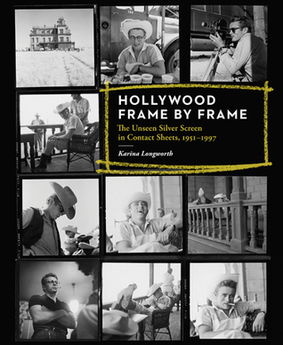 Hollywood Frame by Frame: Behind the Scenes: Cinema's Unseen Contact Sheets: Behind the Scenes: Cinema's Unseen Contact Sheets