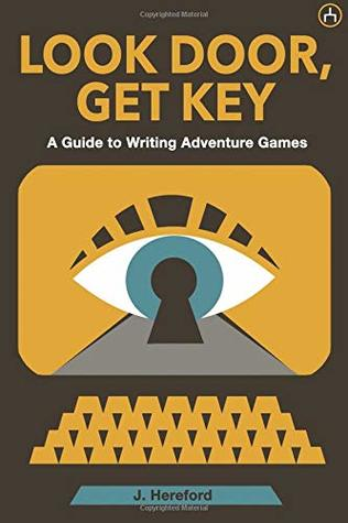 Look Door, Get Key: A Guide to Writing Adventure Games