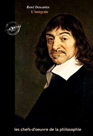 Descartes l'intégrale : OEuvres complètes, 22 titres avec illustrations et annexes enrichies (Format professionnel électronique © Ink Book édition). (Les Intégrales)