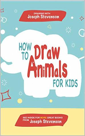 How to Draw Animals for Kids: Learn to Draw Elephants, Giraffes, Frogs, Dogs, Cats, Cows and many more!