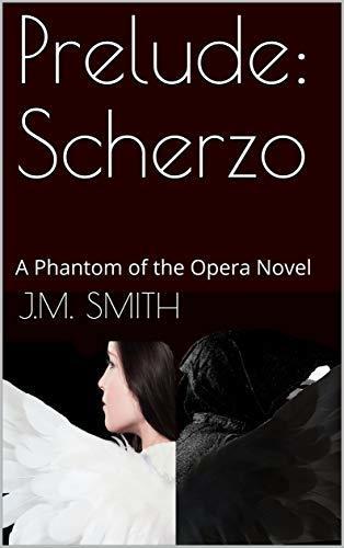 Prelude: Scherzo: A Phantom of the Opera Novel