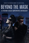 Beyond The Mask: A Fiction-Atlas Superhero Anthology