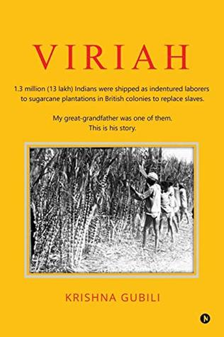Viriah: 1.3 Million (13 Lakh) Indians Were Shipped as Indentured Laborers to Sugarcane Plantations in British Colonies to Replace Slaves. My Great-Grandfather Was One of Them. This Is His Story.