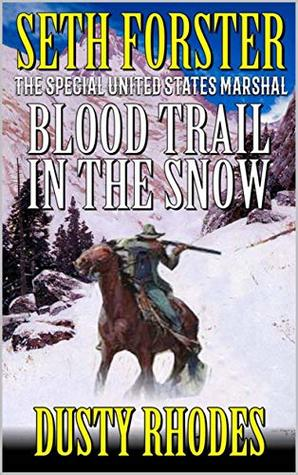 Seth Forster - The Special United States Marshal: Blood Trail in the Snow: A Western Adventure (The Special U.S. Marshal Western Adventure Series Book 10)