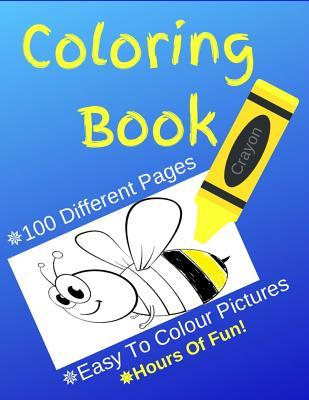 Coloring Book: Coloring Book: 100 Pages of Animals, Unicorns and the Odd Friendly Bee! Coloring Book for Kids 2-4