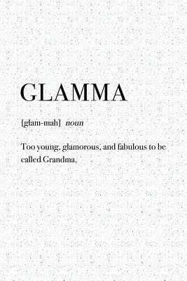 Glamma Too Young Glamorous And Fabulous To Be Called Grandma A 6x9