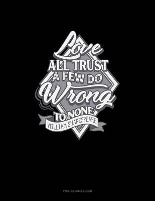 Love All Trust a Few Do Wrong to None: Two Column Ledger