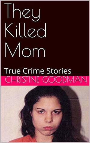 They Killed Mom: True Crime Stories