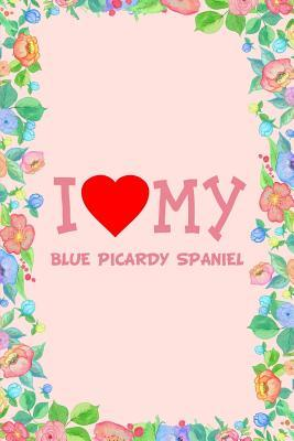 I Love My Blue Picardy Spaniel Dog Breed Journal Notebook: Blank Lined Ruled for Writing 6x9 110 Pages