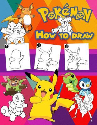 How to Draw Pokemon: Learn to Draw Your Favorite Pokemon, Easy Step-By-Step Drawings, Pokemon Coloring Book for Kids and Anyone Who Loves Pokemons