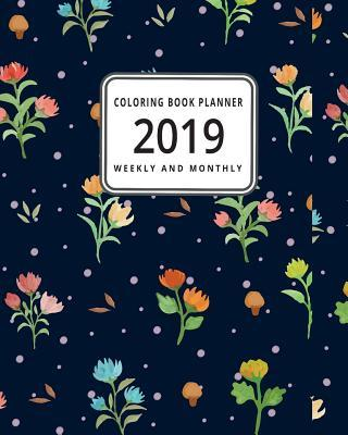 2019 Coloring Book Planner: A January 2019 Thru June 2020 Weekly and Monthly Planner with 125 Coloring Pages