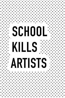 School Kills Artists: A 6x9 Inch Matte Softcover Journal Notebook with 120 Blank Lined Pages and an Empowering Motivatonal Cover Slogan