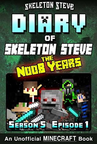 Diary of Minecraft Skeleton Steve the Noob Years - Season 5 Episode 1 (Book 25) : Unofficial Minecraft Books for Kids, Teens, & Nerds - Adventure Fan Fiction ... Collection - Skeleton Steve the Noob Years)