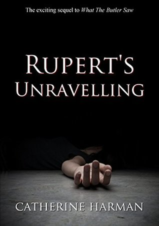 Rupert's Unravelling: The sequel to 'What The Butler Saw'