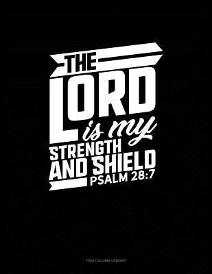 The Lord Is My Strength and Shield - Psalm 28: 7: Two Column Ledger