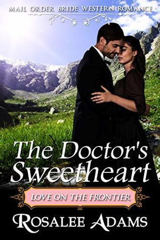 Mail Order Bride: The Doctor's Sweetheart: Sweet, Clean, Inspirational Western Historical Romance