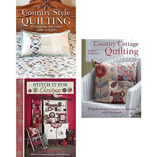 Lynette Anderson Quilting 3 Books Bundle Collection (Country Cottage Quilting: 15 Quirky Quilt Projects Combining Stitchery with Patchwork, It's Quilting Cats & Dogs,Stitch it for Christmas: Festive Sewing Projects to Craft and Quilt)