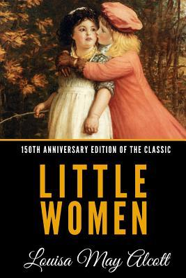 Little Women (150th Anniversary Edition of the Classic)