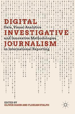 Digital Investigative Journalism: Data, Visual Analytics and Innovative Methodologies in International Reporting
