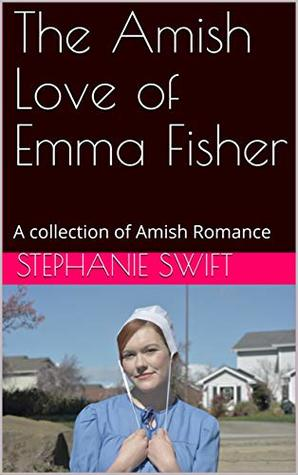 The Amish Love of Emma Fisher: A collection of Amish Romance