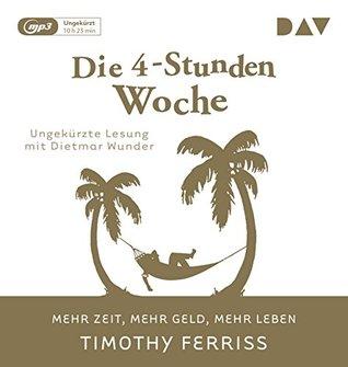 Die 4-Stunden-Woche. Mehr Zeit, mehr Geld, mehr Leben: Ungekürzte Lesung mit Dietmar Wunder (1 mp3-CD)