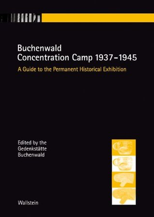 Buchenwald Concentration Camp 1937-1945: A guide to the permanent historical exhibition